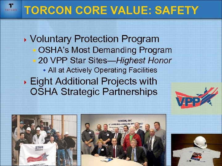 TORCON CORE VALUE: SAFETY 4 Voluntary Protection Program § OSHA's Most Demanding Program §