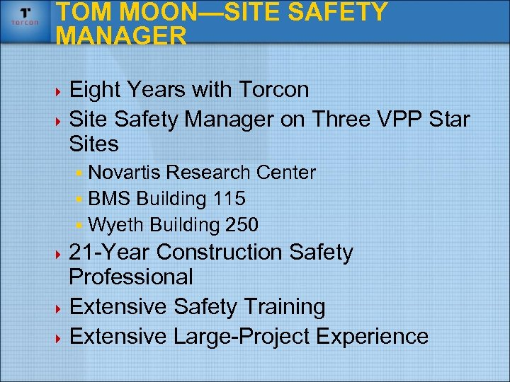 TOM MOON—SITE SAFETY MANAGER 4 Eight Years with Torcon 4 Site Safety Manager on