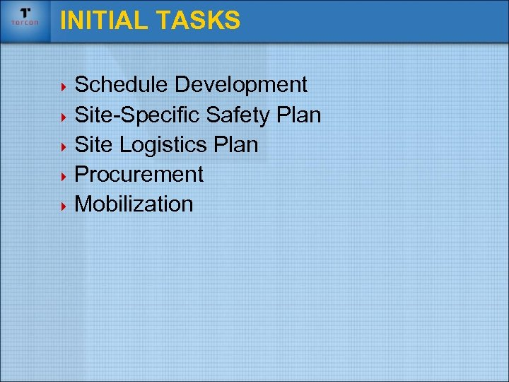 INITIAL TASKS 4 Schedule Development 4 Site-Specific Safety Plan 4 Site Logistics Plan 4