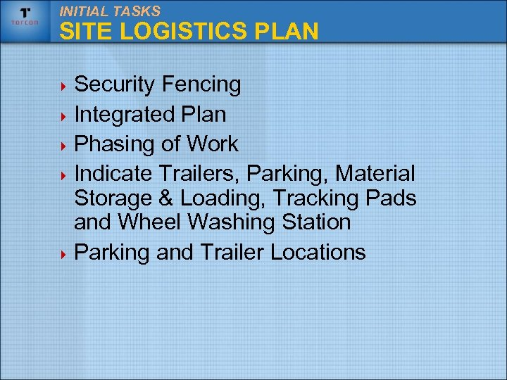 INITIAL TASKS SITE LOGISTICS PLAN 4 Security Fencing 4 Integrated Plan 4 Phasing of