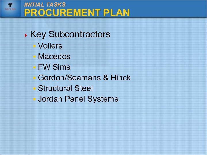 INITIAL TASKS PROCUREMENT PLAN 4 Key Subcontractors § Vollers § Macedos § FW Sims