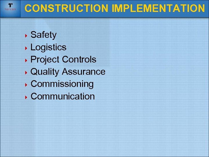 CONSTRUCTION IMPLEMENTATION 4 Safety 4 Logistics 4 Project Controls 4 Quality Assurance 4 Commissioning