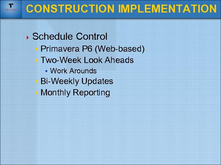 CONSTRUCTION IMPLEMENTATION 4 Schedule Control § Primavera P 6 (Web-based) § Two-Week Look Aheads