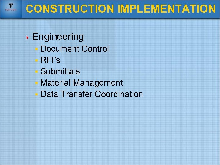 CONSTRUCTION IMPLEMENTATION 4 Engineering § Document Control § RFI's § Submittals § Material Management