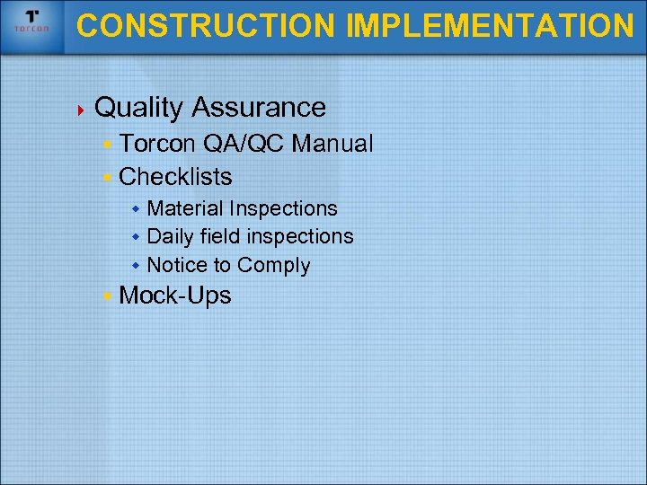 CONSTRUCTION IMPLEMENTATION 4 Quality Assurance § Torcon QA/QC Manual § Checklists w Material Inspections
