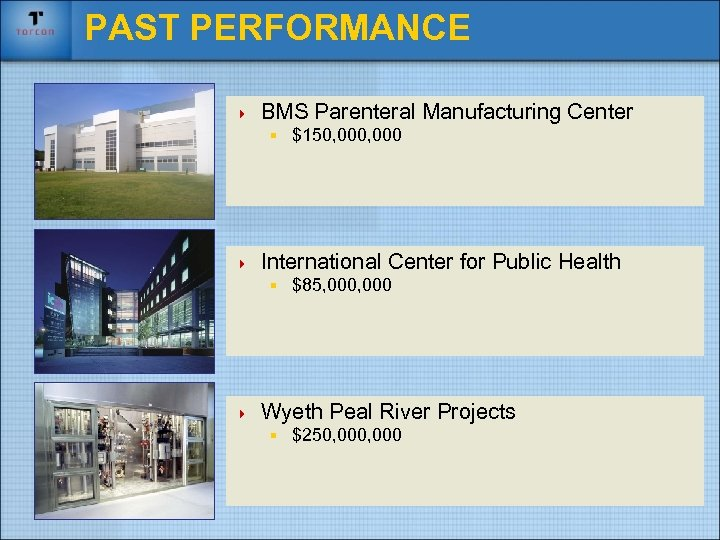 PAST PERFORMANCE 4 BMS Parenteral Manufacturing Center § $150, 000 4 International Center for