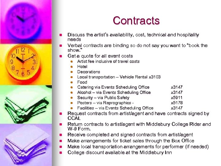 Contracts n n n Discuss the artist's availability, cost, technical and hospitality needs Verbal