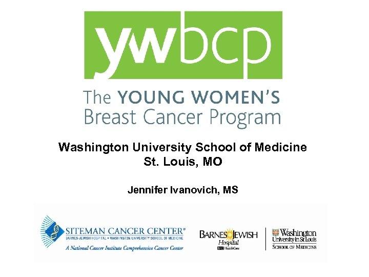 Washington University School of Medicine St. Louis, MO Jennifer Ivanovich, MS