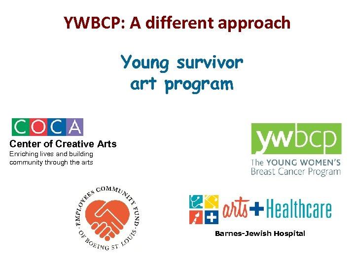 YWBCP: A different approach Young survivor art program Center of Creative Arts Enriching lives