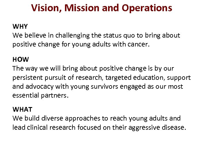 Vision, Mission and Operations WHY We believe in challenging the status quo to bring