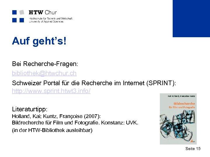 Auf geht's! Bei Recherche-Fragen: bibliothek@htwchur. ch Schweizer Portal für die Recherche im Internet (SPRINT):