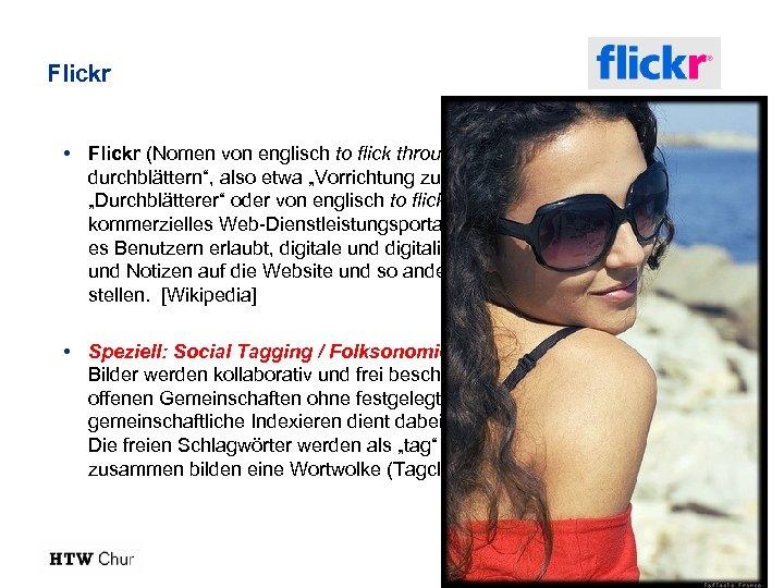 """Flickr • Flickr (Nomen von englisch to flick through something, """"etwas durchblättern"""", also etwa"""