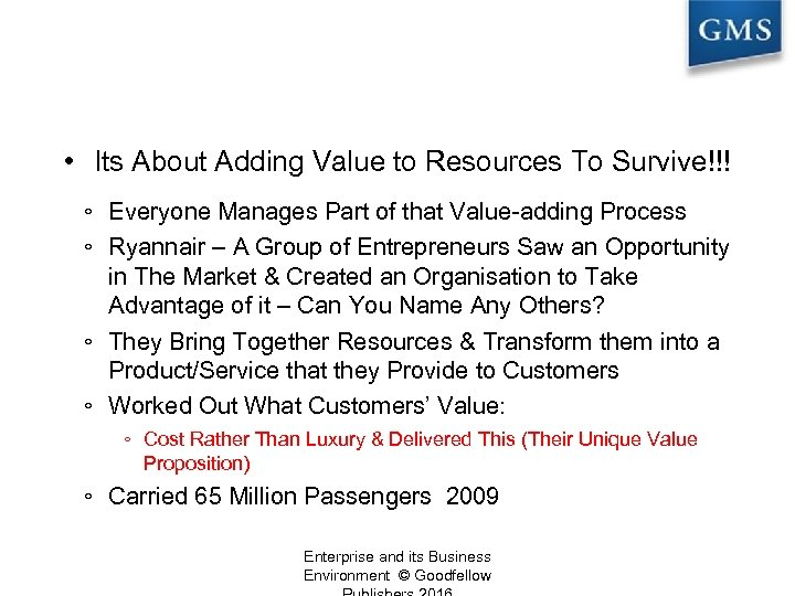 The Importance of Management • Its About Adding Value to Resources To Survive!!! ◦