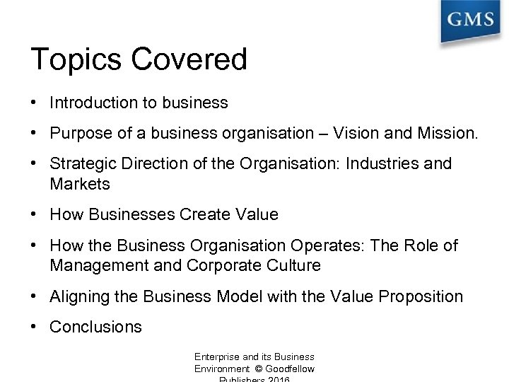 Topics Covered • Introduction to business • Purpose of a business organisation – Vision