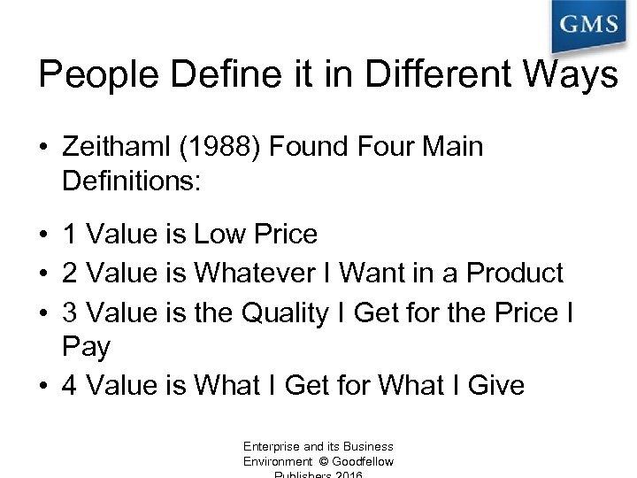 People Define it in Different Ways • Zeithaml (1988) Found Four Main Definitions: •