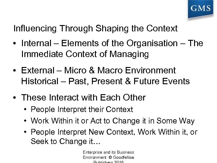 Influencing Through Shaping the Context • Internal – Elements of the Organisation – The