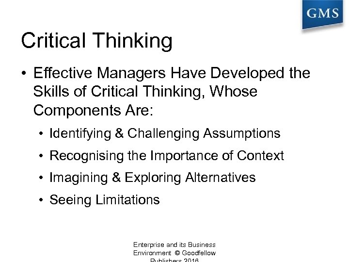 Critical Thinking • Effective Managers Have Developed the Skills of Critical Thinking, Whose Components