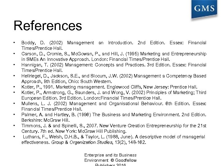 References • • • Boddy, D. (2002) Management an Introduction. 2 nd Edition. Essex: