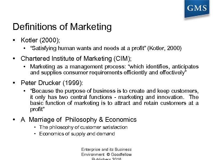 "Definitions of Marketing • Kotler (2000); • ""Satisfying human wants and needs at a"