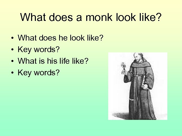 What does a monk look like? • • What does he look like? Key