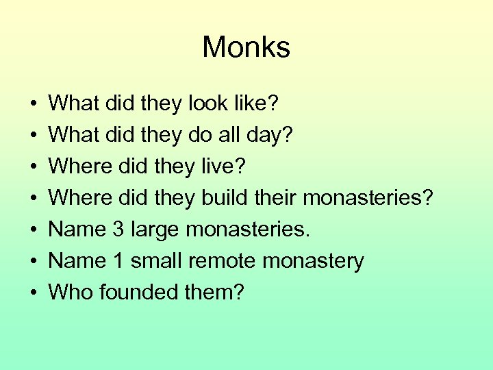 Monks • • What did they look like? What did they do all day?