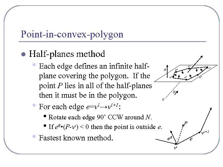 Point-in-convex-polygon l Half-planes method • Each edge defines an infinite half • plane covering