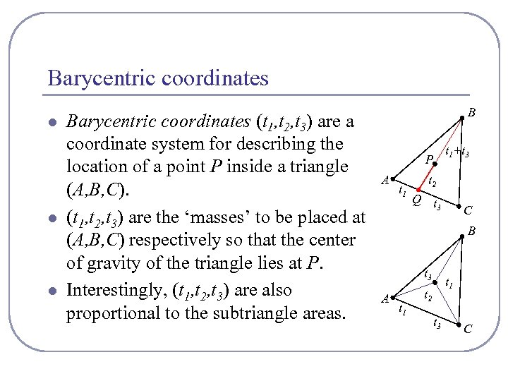 Barycentric coordinates l l l Barycentric coordinates (t 1, t 2, t 3) are