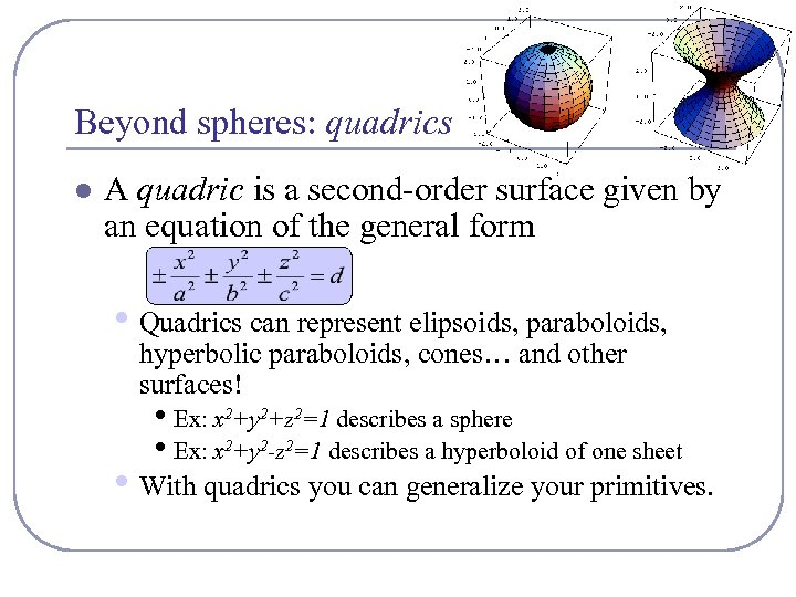 Beyond spheres: quadrics l A quadric is a second-order surface given by an equation
