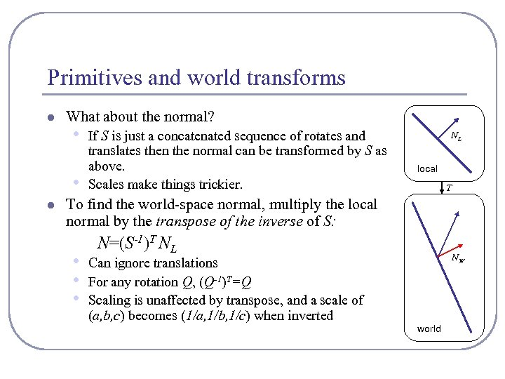 Primitives and world transforms l What about the normal? • • l If S