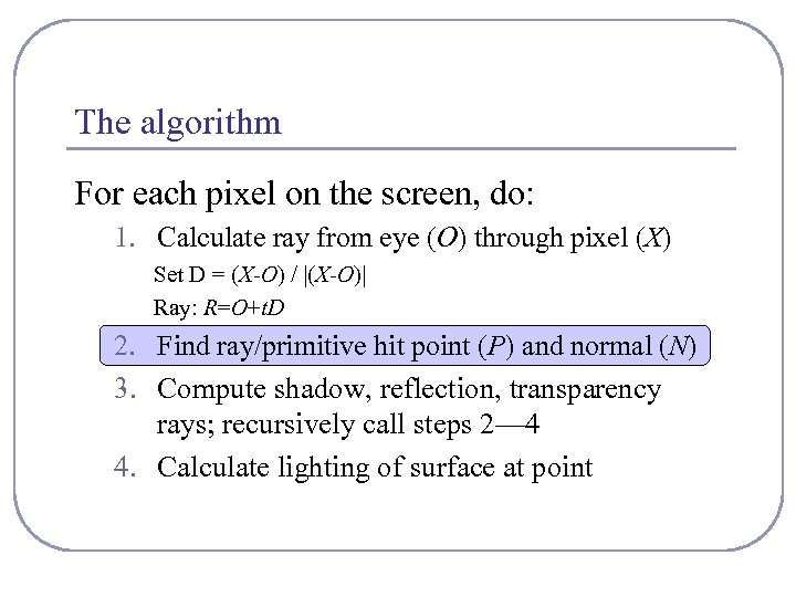 The algorithm For each pixel on the screen, do: 1. Calculate ray from eye