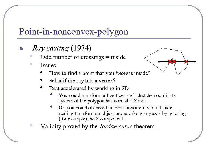 Point-in-nonconvex-polygon l Ray casting (1974) • • Odd number of crossings = inside Issues: