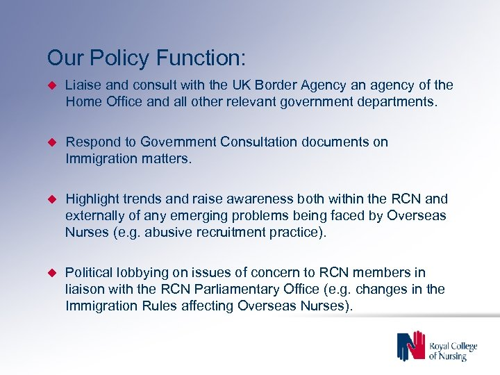 Our Policy Function: Liaise and consult with the UK Border Agency an agency of