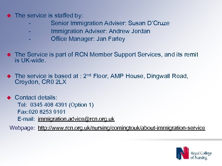 The service is staffed by: Senior Immigration Adviser: Susan D'Cruze Immigration Adviser: Andrew