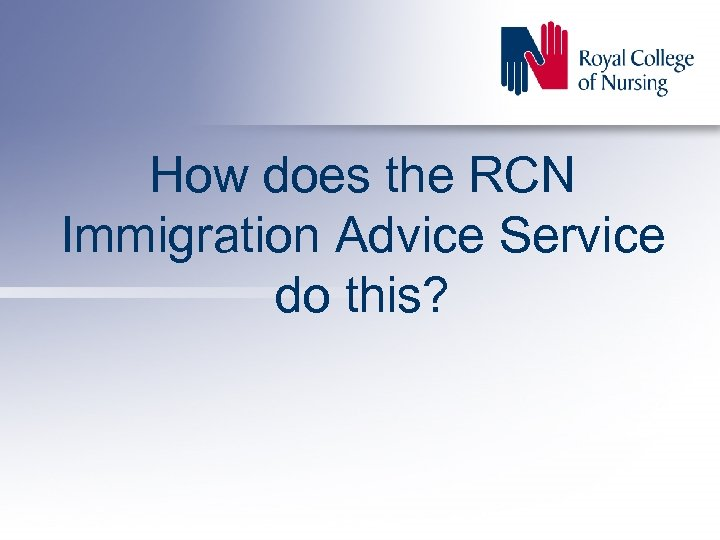 How does the RCN Immigration Advice Service do this?