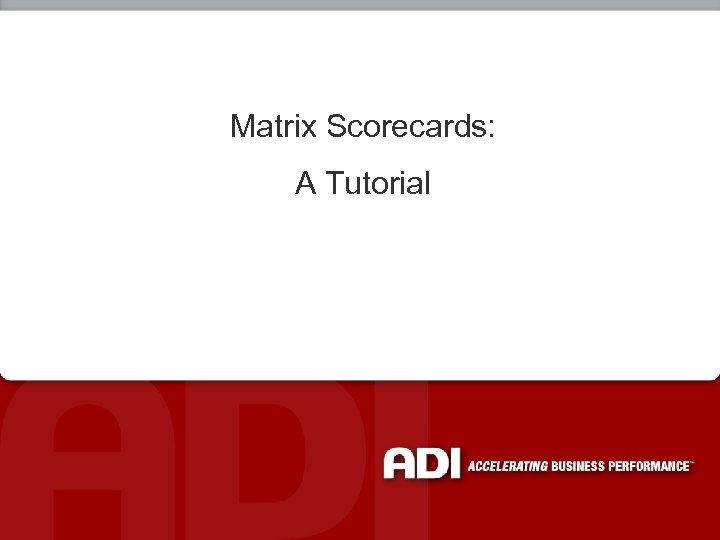 Matrix Scorecards: A Tutorial