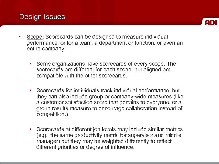 Design Issues • Scope: Scorecards can be designed to measure individual performance, or for
