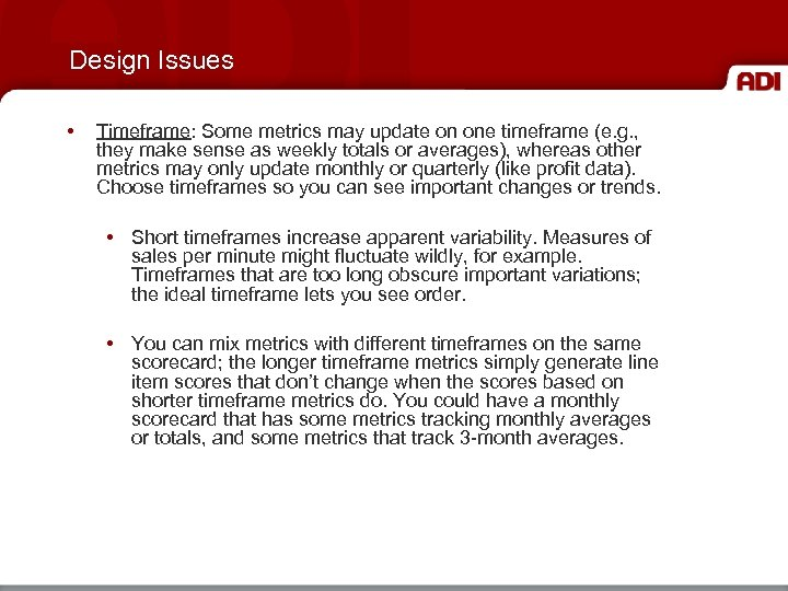 Design Issues • Timeframe: Some metrics may update on one timeframe (e. g. ,