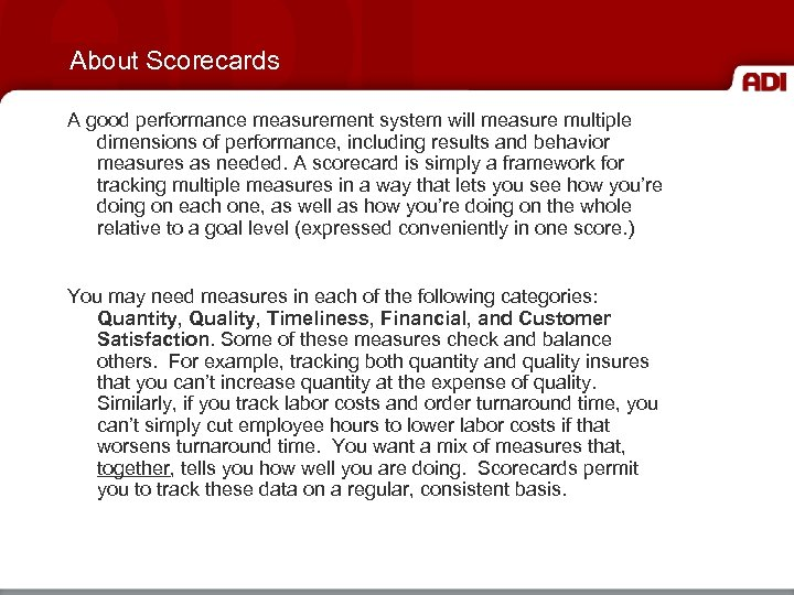 About Scorecards A good performance measurement system will measure multiple dimensions of performance, including