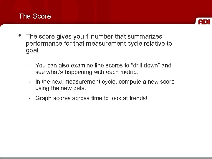The Score • The score gives you 1 number that summarizes performance for that