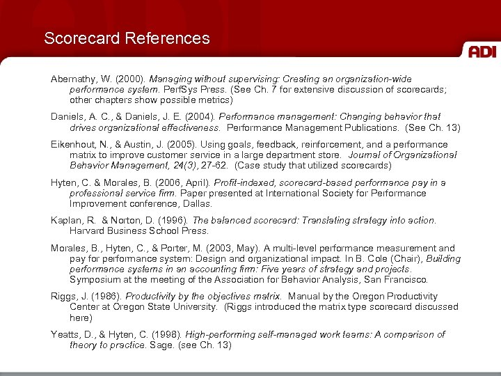 Scorecard References Abernathy, W. (2000). Managing without supervising: Creating an organization-wide performance system. Perf.