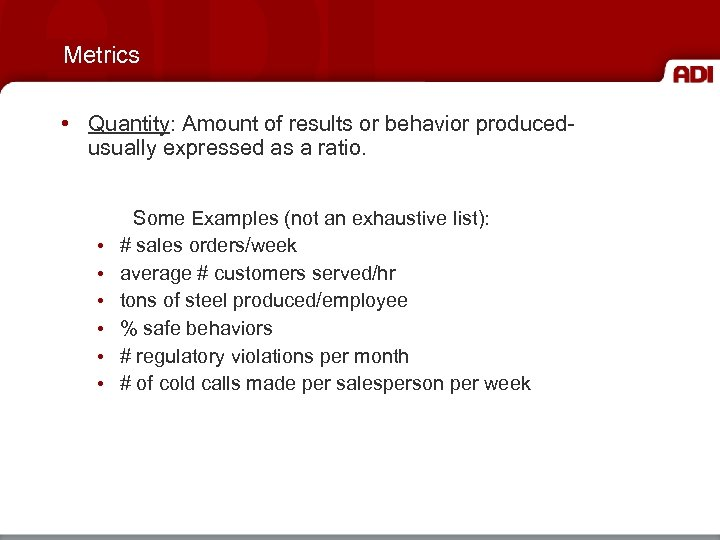 Metrics • Quantity: Amount of results or behavior producedusually expressed as a ratio. •