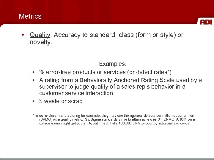 Metrics • Quality: Accuracy to standard, class (form or style) or novelty. Examples: •