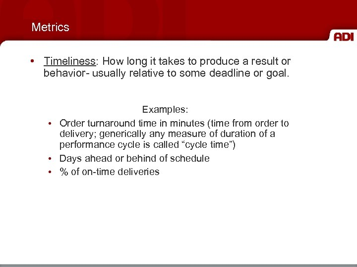 Metrics • Timeliness: How long it takes to produce a result or behavior- usually