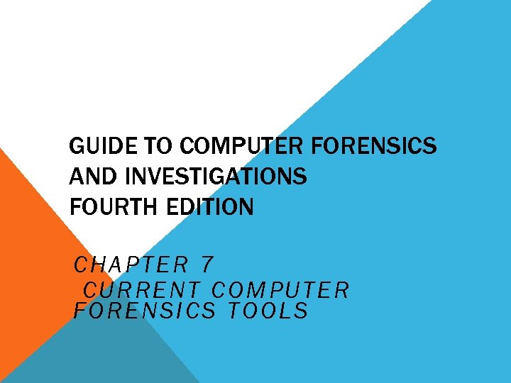 GUIDE TO COMPUTER FORENSICS AND INVESTIGATIONS FOURTH EDITION CHAPTER 7 CURRENT COMPUTER FORENSICS TOOLS
