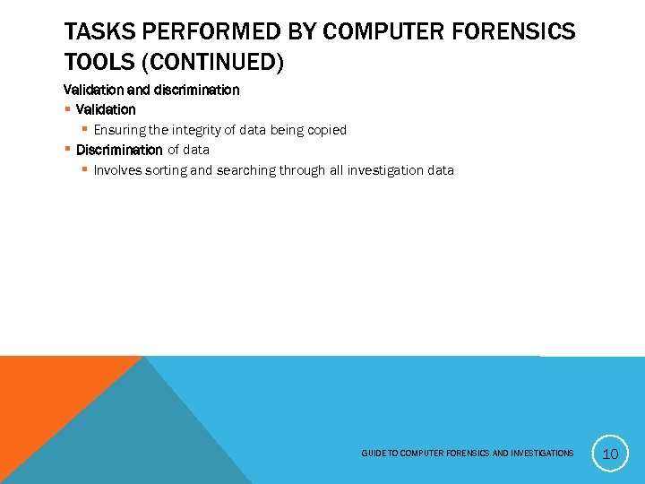 TASKS PERFORMED BY COMPUTER FORENSICS TOOLS (CONTINUED) Validation and discrimination § Validation § Ensuring