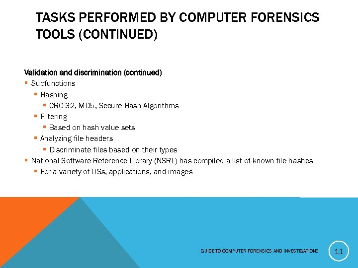 TASKS PERFORMED BY COMPUTER FORENSICS TOOLS (CONTINUED) Validation and discrimination (continued) § Subfunctions §