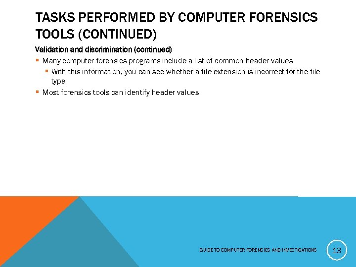 TASKS PERFORMED BY COMPUTER FORENSICS TOOLS (CONTINUED) Validation and discrimination (continued) § Many computer