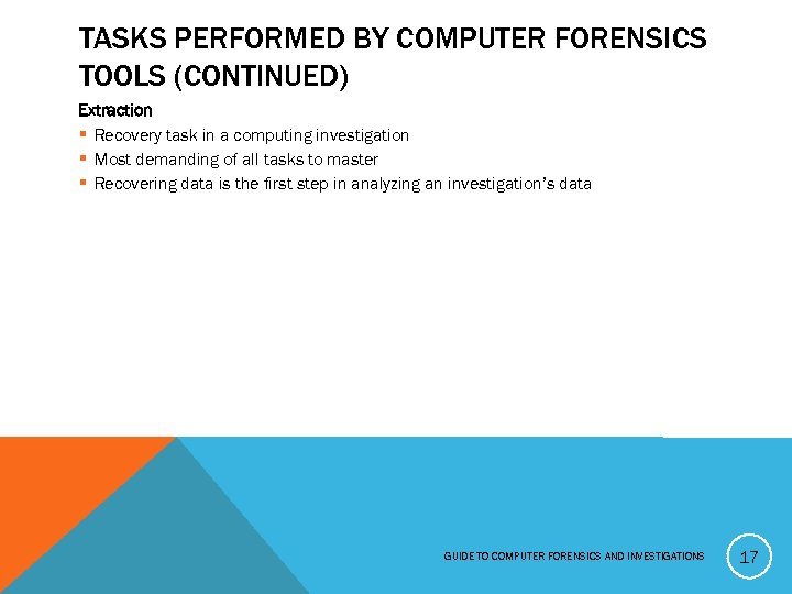 TASKS PERFORMED BY COMPUTER FORENSICS TOOLS (CONTINUED) Extraction § Recovery task in a computing