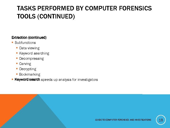 TASKS PERFORMED BY COMPUTER FORENSICS TOOLS (CONTINUED) Extraction (continued) § Subfunctions § Data viewing