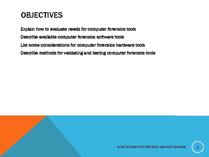 OBJECTIVES Explain how to evaluate needs for computer forensics tools Describe available computer forensics